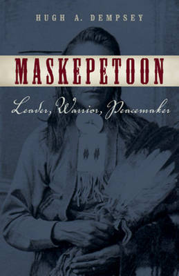 Maskepetoon: Leader, Warrior, Peacemaker (Paperback)