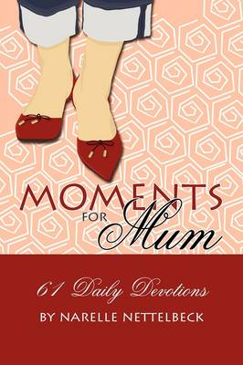 Moments for Mum - 61 Daily Devotions (Paperback)