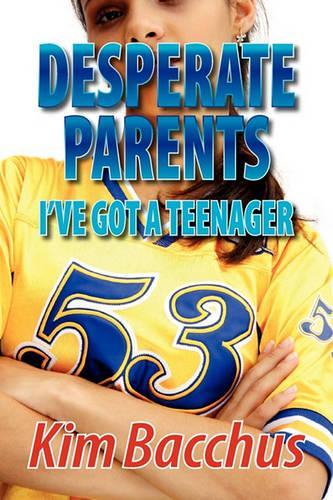 Desperate Parents - I've Got A Teenager (Paperback)