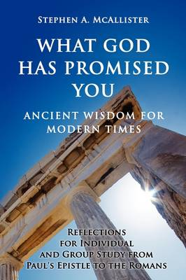What God Has Promised You: Ancient Wisdom for Modern Times -- Reflections for Individual and Group Study from Paul's Epistle to the Romans (Paperback)
