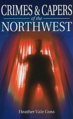 Crimes and Capers of the Northwest (Paperback)