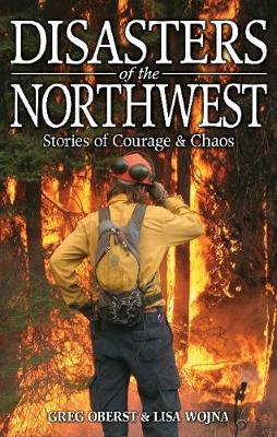 Disasters of the Northwest: Stories of Courage & Chaos (Paperback)