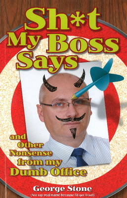 Sh*t My Boss Says: And Other Nonsense from My Dumb Office (Paperback)