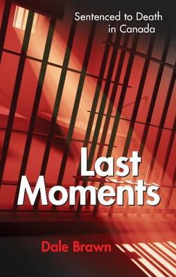Last Moments: Sentenced to Death in Canada (Paperback)