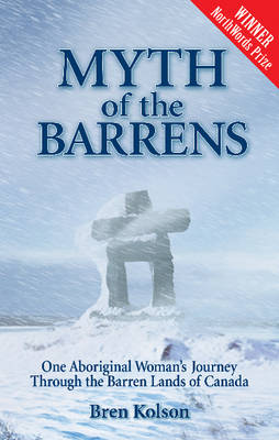 Myth of the Barrens: One Aboriginal Woman's Journey Through the Barren Lands of Canada (Paperback)