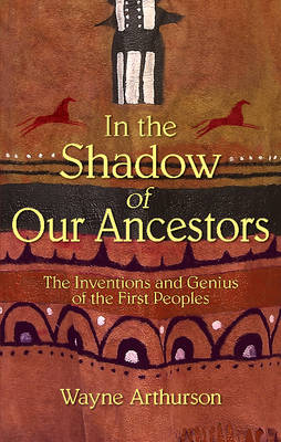 In the Shadow of Our Ancestors: The Inventions and Genius of the First Peoples (Paperback)