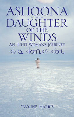 Ashoona, Daughter of the Winds: An Inuit Woman's Journey (Paperback)