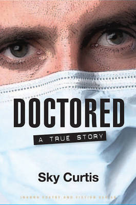Doctored: A True Story - Inanna Poetry and Fiction (Paperback)