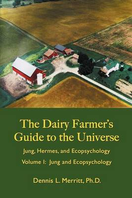Jung and Ecopsychology: The Dairy Farmer's Guide to the Universe Volume I (Paperback)