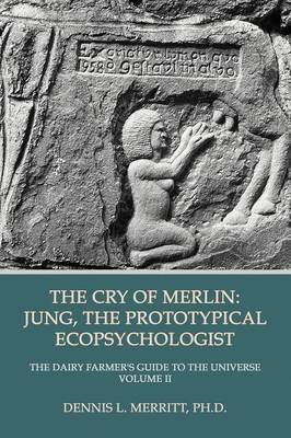 The Cry of Merlin: Jung, the Prototypical Ecopsychologist (Paperback)