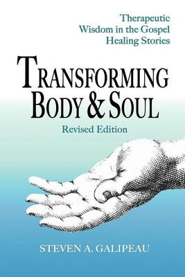 Transforming Body & Soul: Therapeutic Wisdom in the Gospel Healing Stories (Paperback)