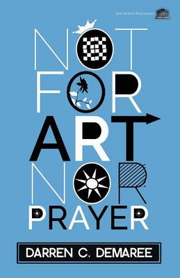 Not for Art Nor Prayer (Paperback)