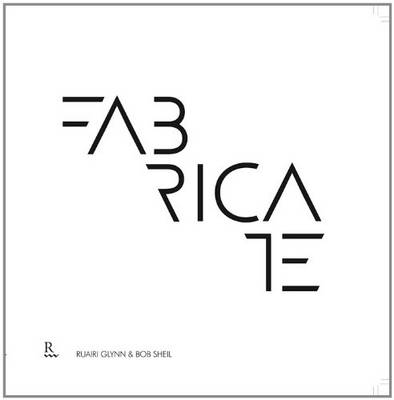 Fabricate: Making Digital Architecture (Paperback)