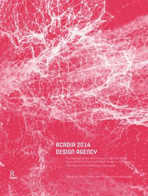 Acadia 2014 Design Agency: Proceedings of the 34th Annual Conference of the Association of Computer Aided Design in Architecture (Paperback)