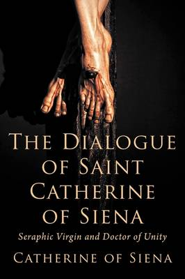 The Dialogue of St. Catherine of Siena, Seraphic Virgin and Doctor of Unity (Paperback)