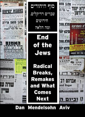 End of the Jews: Radical Breaks, Remakes and What Comes Next (Paperback)