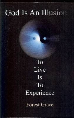 God is an Illusion: To Live is to Experience (Paperback)