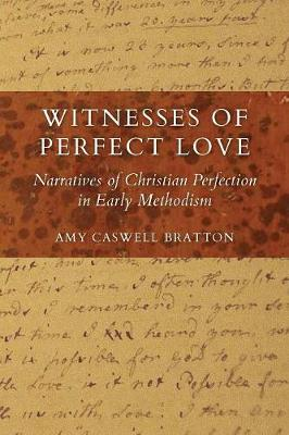 Witnesses of Perfect Love: Narratives of Christian Perfection in Early Methodism - Tyndale Studies in Wesleyan Theology and History (Paperback)