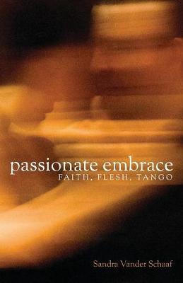 Passionate Embrace: Faith, Flesh, Tango (Paperback)