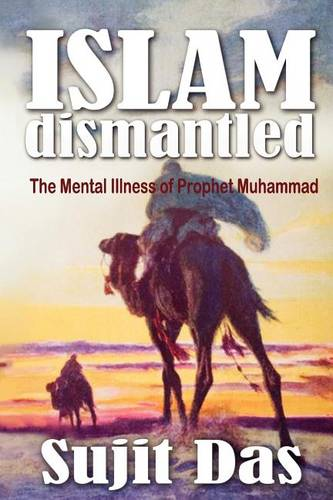 Islam Dismantled: The Mental Illness of Prophet Muhammad (Paperback)