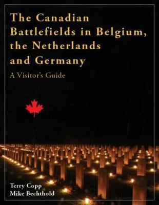 The Canadian Battlefields in Belgium, the Netherlands, & Germany: A Visitor's Guide (Paperback)
