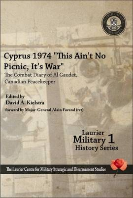 "Cyprus 1974, ""This Ain't No Picnic, It's War"": The Combat Diary of Al Gaudet, Canadian Peacekeeper (Paperback)"