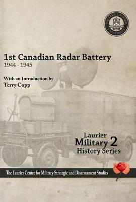 First Canadian Radar Battery, 1944-45 (Paperback)