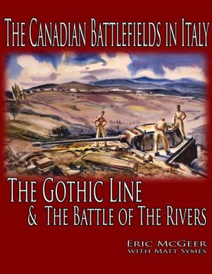 The Canadian Battlefields in Italy: The Gothic Line & the Battle of the Rivers (Paperback)