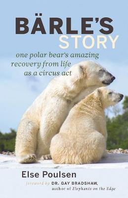 Barle's Story: One Polar Bear's Amazing Recovery from Life as a Circus Act (Paperback)