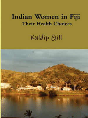 Indian Women in Fiji: Their Health Choices (Paperback)