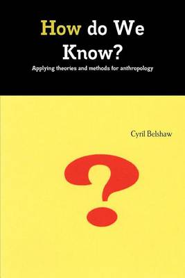 How Do We Know? Applyimg Theories and Methods for Anthropology (Paperback)