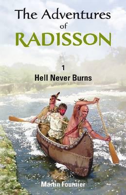 The Adventures of Radisson: Hell Never Burns - The Adventures of Radisson (Paperback)
