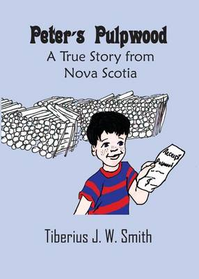 Peter's Pulpwood: A True Story from Nova Scotia - Peter & Terry 1 (Paperback)