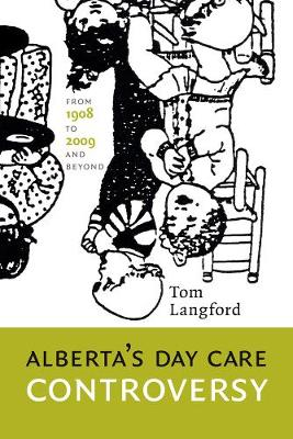 Alberta's Day Care Controversy: From 1908 to 2009-and Beyond (Paperback)