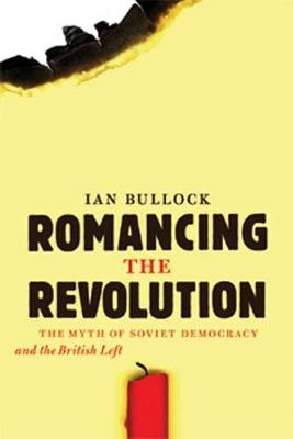 Romancing the Revolution: The Myth of Soviet Democracy and the British Left (Paperback)