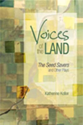 Voices of the Land: The Seed Savers and Other Plays - Canadian Plays (Paperback)