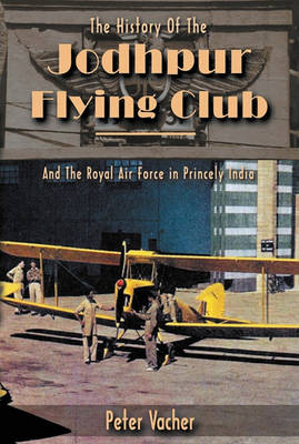 History of the Jodhpur Flying Club: & the Royal Airforce in Princely India (Paperback)