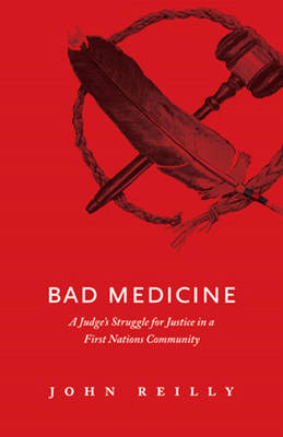 Bad Medicine: A Judge's Struggle for Justice in a First Nations Community (Paperback)