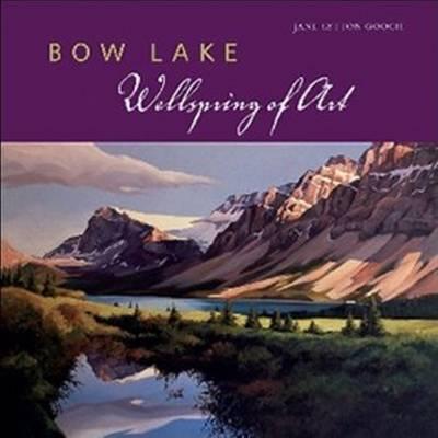 Bow Lake: Wellspring of Art (Paperback)