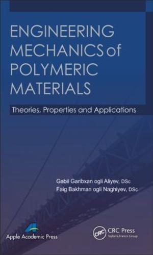 Engineering Mechanics of Polymeric Materials: Theories, Properties and Applications (Hardback)