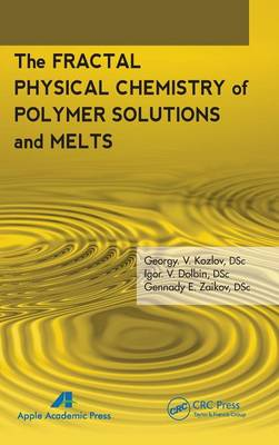 The Fractal Physical Chemistry of Polymer Solutions and Melts (Hardback)