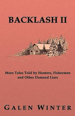 Backlash II: More Tales Told by Hunters, Fishermen and Other Damned Liars (Paperback)