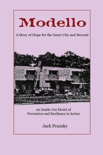 Modello: A Story of Hope for the Inner City and Beyond: An Inside-Out Model of Prevention and Resiliency in Action (Paperback)