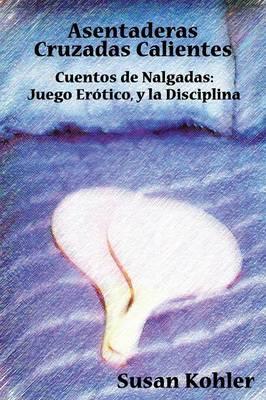 Asentaderas Cruzados Calientes: Cuentos De Nalgadas: Juego Erotico, Y La Disciplina (Hot Crossed Buns) (Spanish Edition) (Paperback)