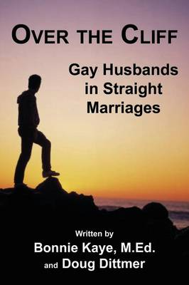 Over the Cliff: Gay Husbands in Straight Marriages (Paperback)