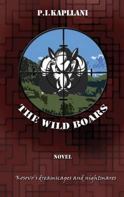 The Wild Boars: Kosovo's Dreamscapes and Nightmares (Hardback)