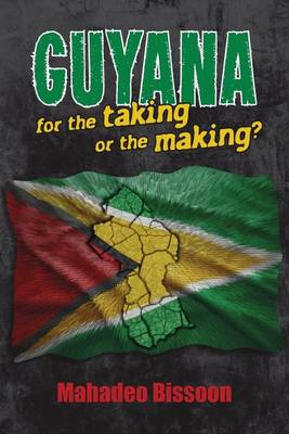 Guyana--For the Taking or the Making? (Paperback)