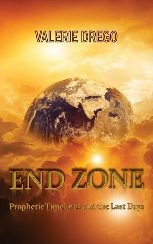 End Zone: Prophetic Timelines and the Last Days (Paperback)
