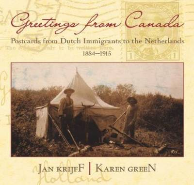 Greetings from Canada: Postcards from Dutch Immigrants to the Netherlands 1884-1915 (Paperback)