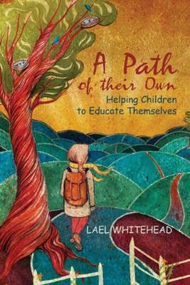 A Path of Their Own: Helping Children to Educate Themselves (Paperback)